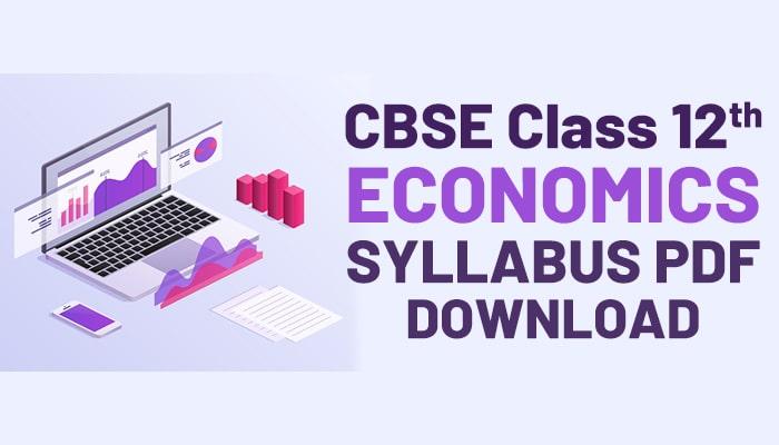 Overview of Latest CBSE Class 12 Economics Syllabus